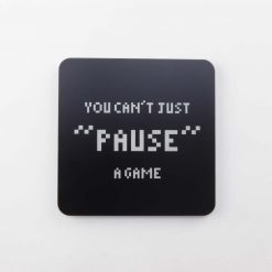 You Can't Just PAUSE A Game Printed Acrylic Gaming Coaster