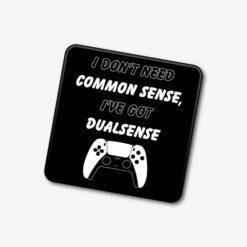 I Don't Need Common Sense Ive Got DualSense Single Coaster